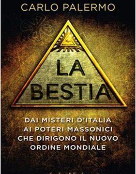 LA BESTIA- Dai misteri d'Italia ai poteri massonici che dirigono il nuovo ordine mondiale di Raffaele Vacca